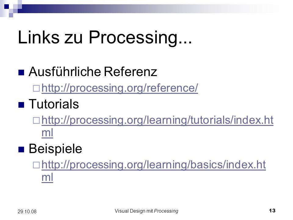 Visual Design mit Processing13 29.10.08 Links zu Processing... Ausführliche Referenz http://processing.org/reference/ Tutorials http://processing.org/