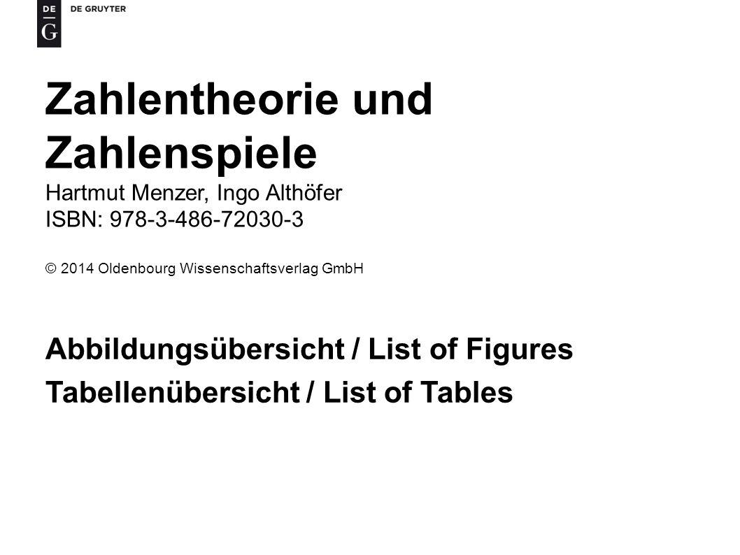 Zahlentheorie und Zahlenspiele Hartmut Menzer, Ingo Althöfer ISBN: 978-3-486-72030-3 © 2014 Oldenbourg Wissenschaftsverlag GmbH Abbildungsübersicht /