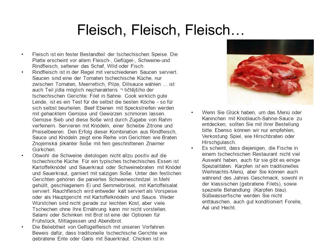 Fleisch, Fleisch, Fleisch… Fleisch ist ein fester Bestandteil der tschechischen Speise. Die Platte erscheint vor allem Fleisch-, Geflügel-, Schweine-u