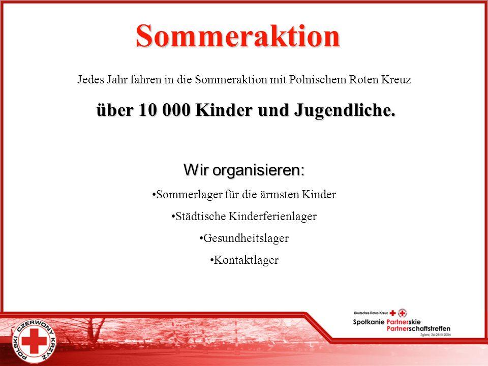Sommeraktion Jedes Jahr fahren in die Sommeraktion mit Polnischem Roten Kreuz ü üü über 10 000 Kinder und Jugendliche. Wir organisieren: Sommerlager f