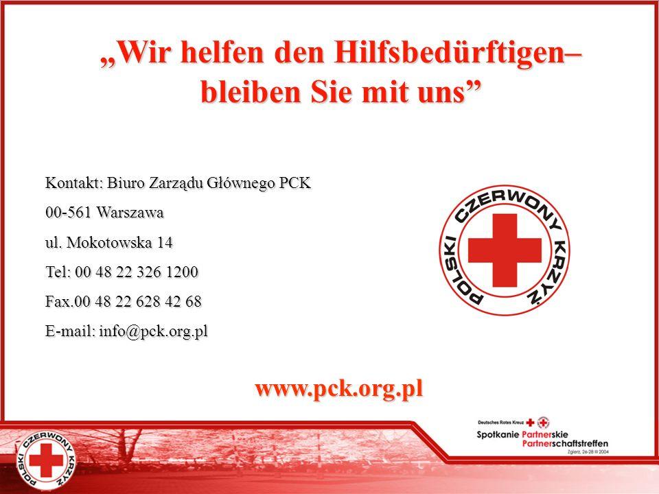 WirWir helfen den Hilfsbedürftigen– bleiben Sie mit uns Kontakt: Biuro Zarządu Głównego PCK 00-561 Warszawa ul. Mokotowska 14 Tel: 00 48 22 326 1200 F