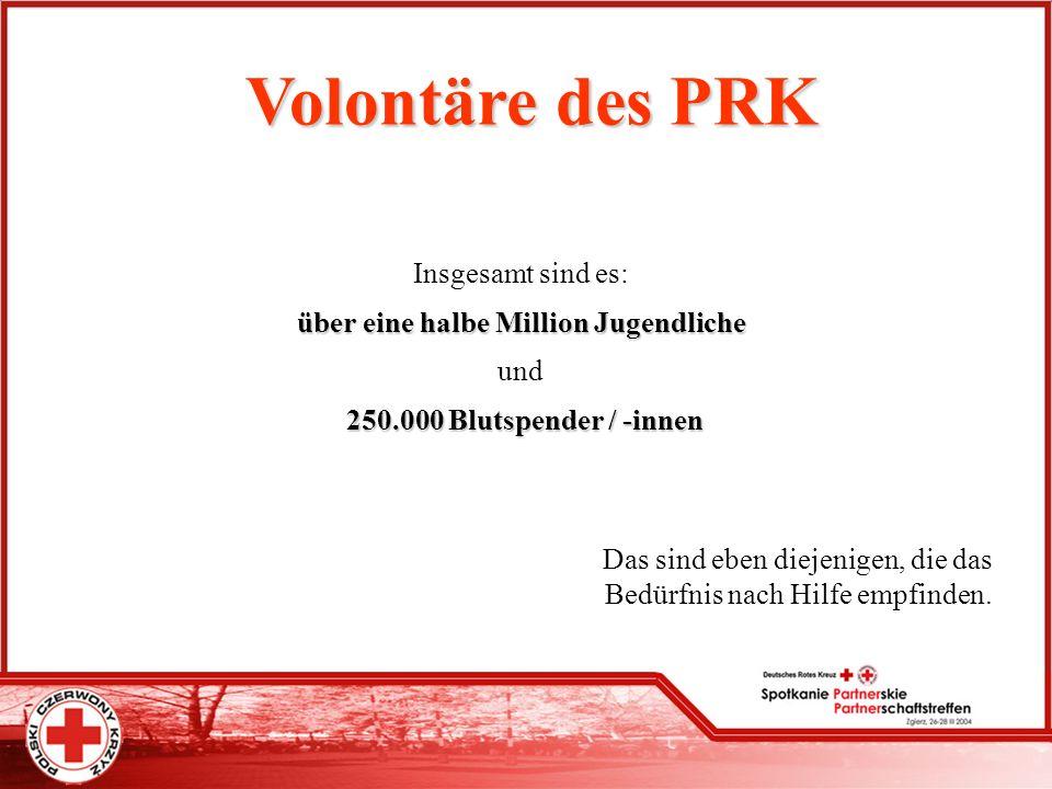 Volontäre des PRK Insgesamt sind es: über eine halbe Million Jugendliche und 2 22 250.000 Blutspender / -innen Das sind eben diejenigen, die das Bedür