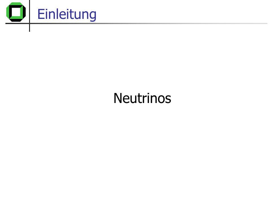 Neutrino - Wechselwirkungen Lepton, das nur schwach oder gravitationell inter- agieren kann, z.B.