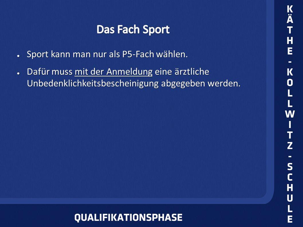 Sport kann man nur als P5-Fach wählen. Sport kann man nur als P5-Fach wählen. Dafür muss mit der Anmeldung eine ärztliche Unbedenklichkeitsbescheinigu