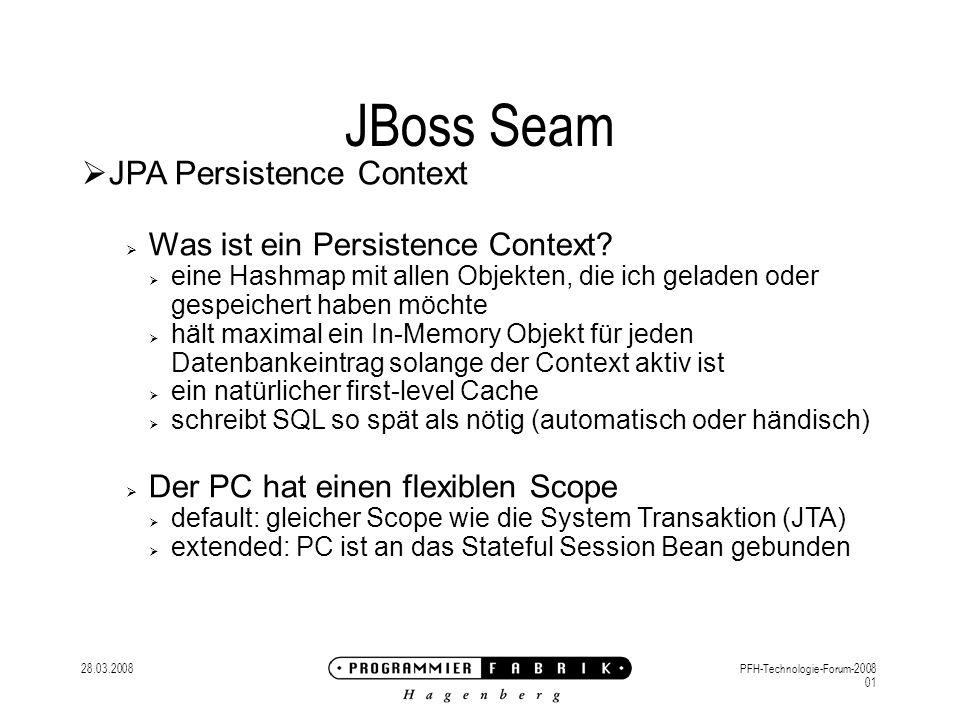 28.03.2008PFH-Technologie-Forum-2008 01 JBoss Seam JPA Persistence Context Was ist ein Persistence Context.
