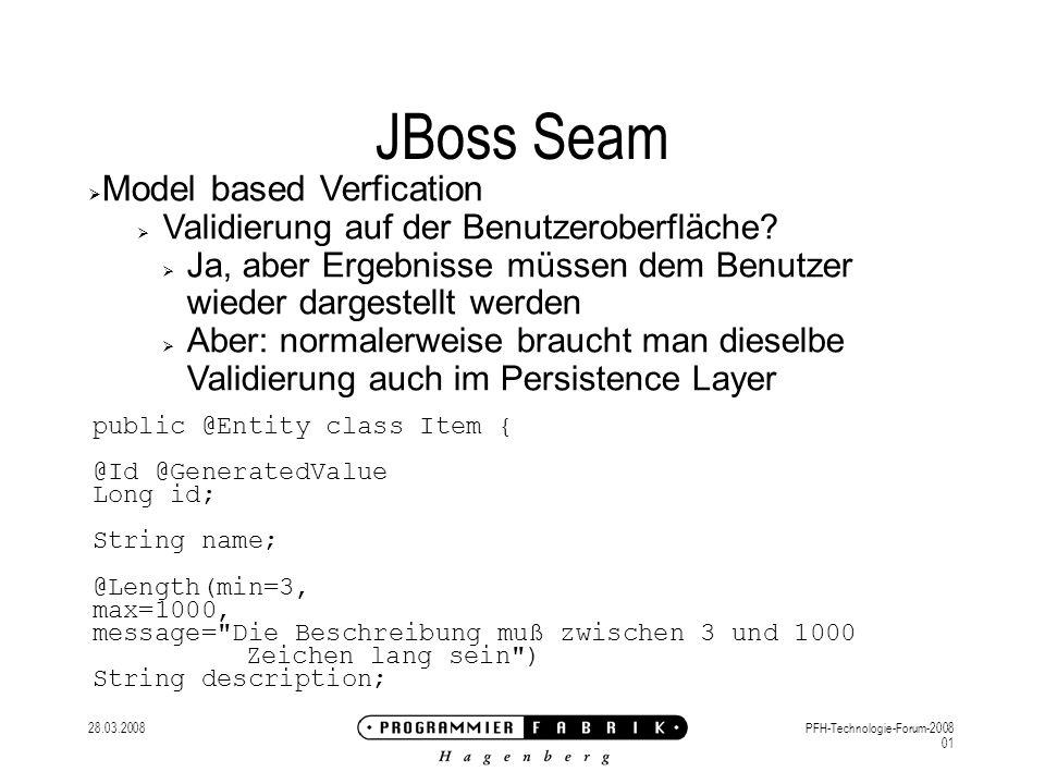 28.03.2008PFH-Technologie-Forum-2008 01 JBoss Seam Model based Verfication Validierung auf der Benutzeroberfläche.