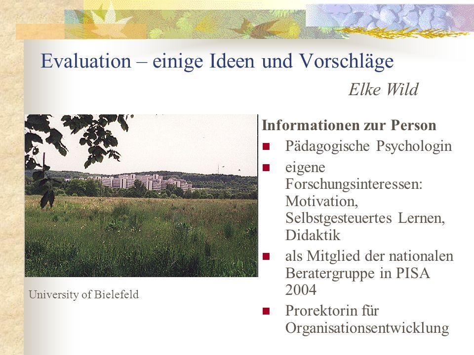 Evaluation – einige Ideen und Vorschläge Informationen zur Person Pädagogische Psychologin eigene Forschungsinteressen: Motivation, Selbstgesteuertes