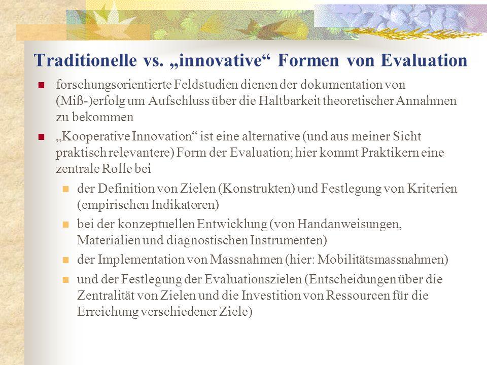 Traditionelle vs. innovative Formen von Evaluation forschungsorientierte Feldstudien dienen der dokumentation von (Miß-)erfolg um Aufschluss über die