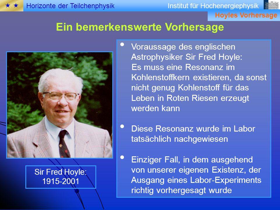 Institut für Hochenergiephysik Ein bemerkenswerte Vorhersage Hoyles Vorhersage Voraussage des englischen Astrophysiker Sir Fred Hoyle: Es muss eine Re