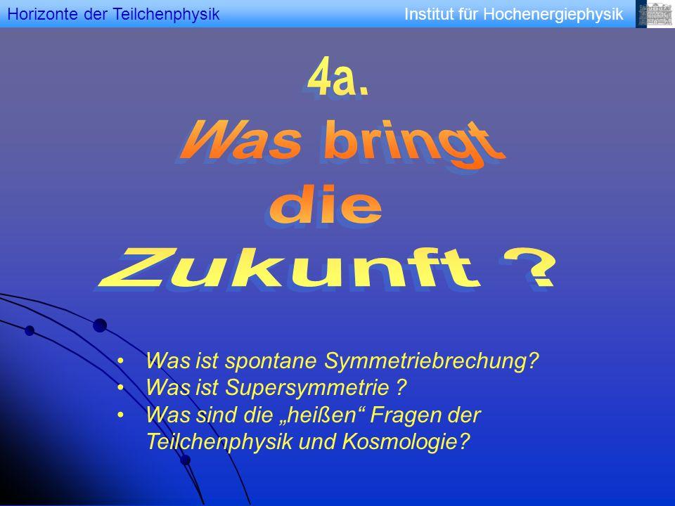 Horizonte der Teilchenphysik Was ist spontane Symmetriebrechung? Was ist Supersymmetrie ? Was sind die heißen Fragen der Teilchenphysik und Kosmologie