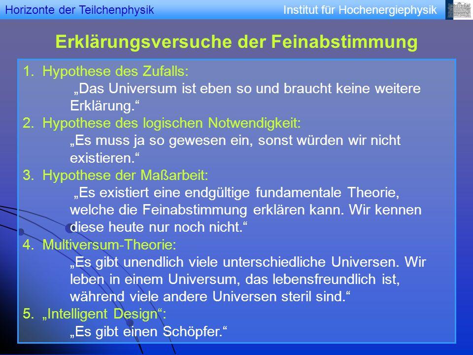 Institut für Hochenergiephysik Erklärungsversuche der Feinabstimmung 1.Hypothese des Zufalls: Das Universum ist eben so und braucht keine weitere Erkl