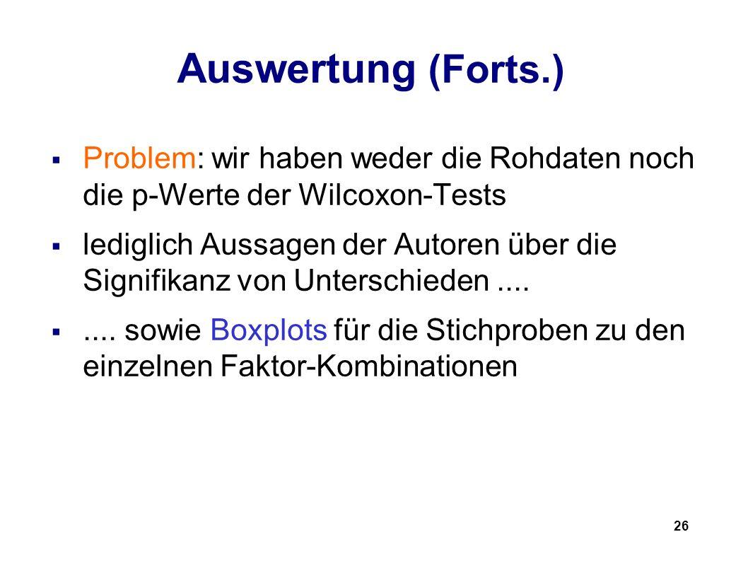 26 Auswertung (Forts.) Problem: wir haben weder die Rohdaten noch die p-Werte der Wilcoxon-Tests lediglich Aussagen der Autoren über die Signifikanz von Unterschieden........