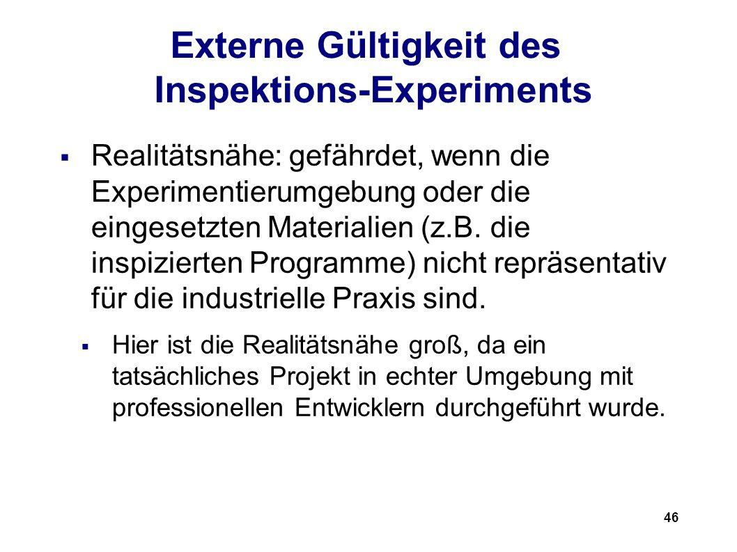 46 Externe Gültigkeit des Inspektions-Experiments Realitätsnähe: gefährdet, wenn die Experimentierumgebung oder die eingesetzten Materialien (z.B.