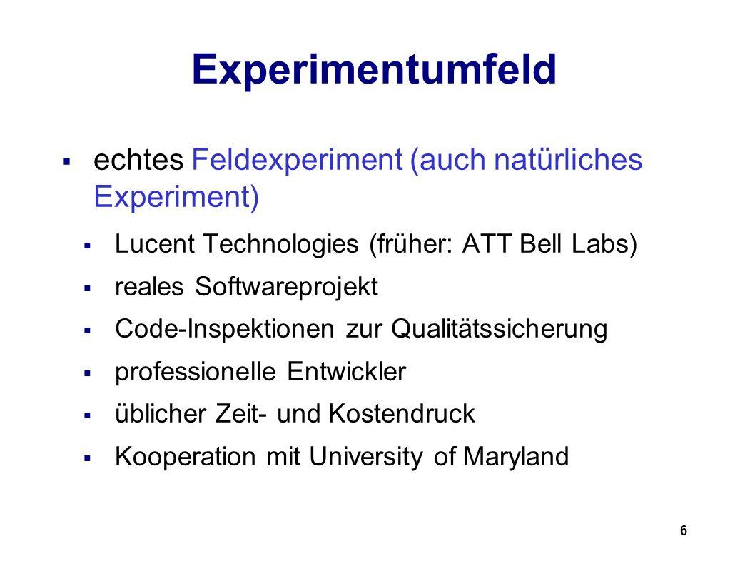 6 Experimentumfeld echtes Feldexperiment (auch natürliches Experiment) Lucent Technologies (früher: ATT Bell Labs) reales Softwareprojekt Code-Inspektionen zur Qualitätssicherung professionelle Entwickler üblicher Zeit- und Kostendruck Kooperation mit University of Maryland
