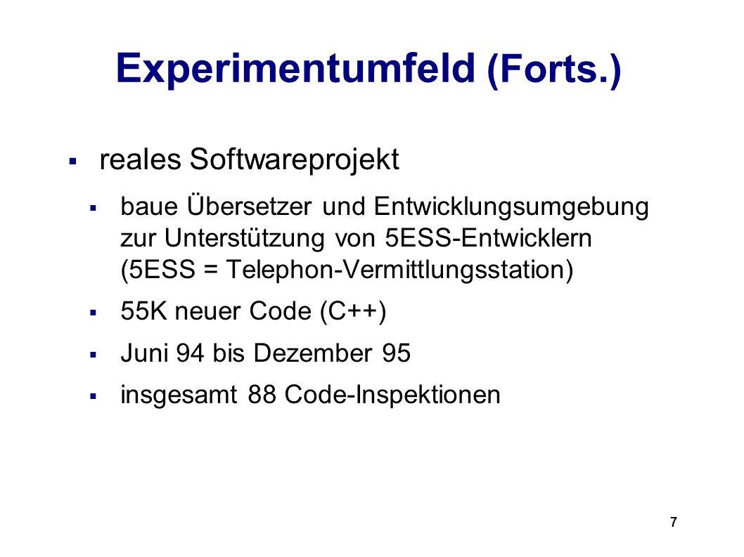7 Experimentumfeld (Forts.) reales Softwareprojekt baue Übersetzer und Entwicklungsumgebung zur Unterstützung von 5ESS-Entwicklern (5ESS = Telephon-Vermittlungsstation) 55K neuer Code (C++) Juni 94 bis Dezember 95 insgesamt 88 Code-Inspektionen