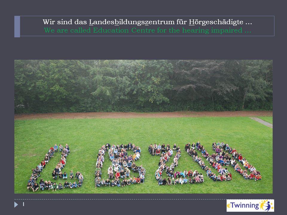 Wir sind das Landesbildungszentrum für Hörgeschädigte … We are called Education Centre for the hearing impaired … 1 in Osnabrück