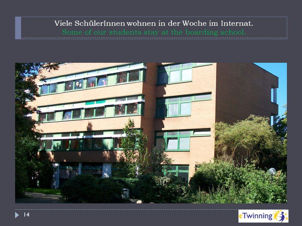 Viele SchülerInnen wohnen in der Woche im Internat. Some of our students stay at the boarding school. 14