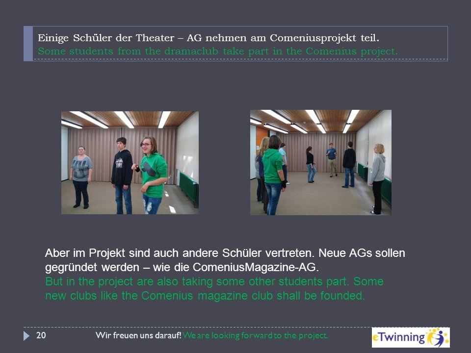 Einige Schüler der Theater – AG nehmen am Comeniusprojekt teil. Some students from the dramaclub take part in the Comenius project. Wir freuen uns dar