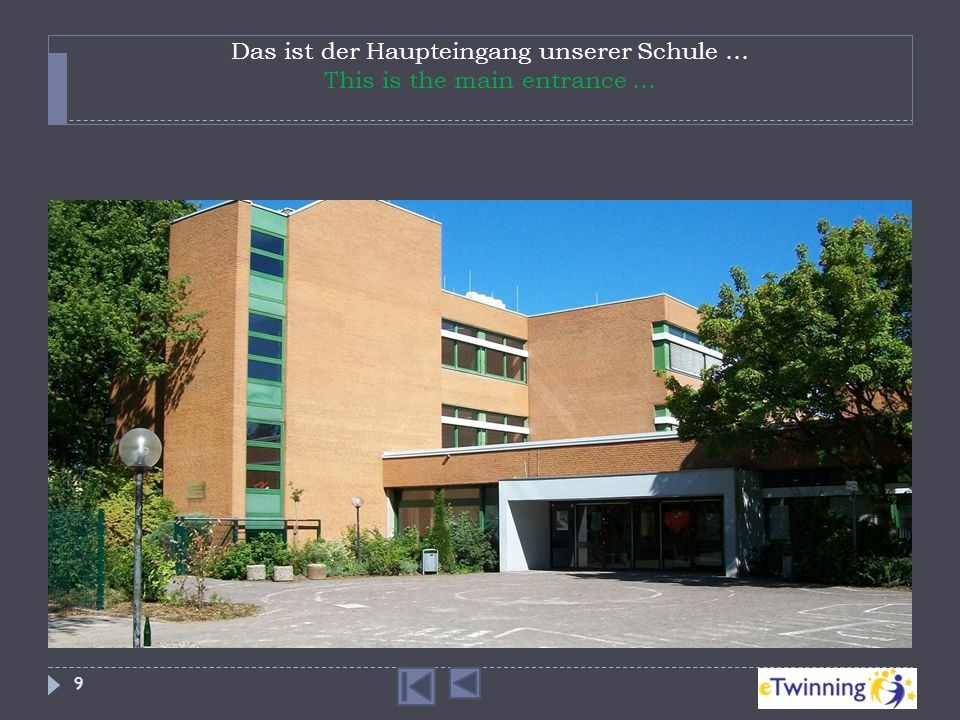 Das ist der Haupteingang unserer Schule … This is the main entrance … 9