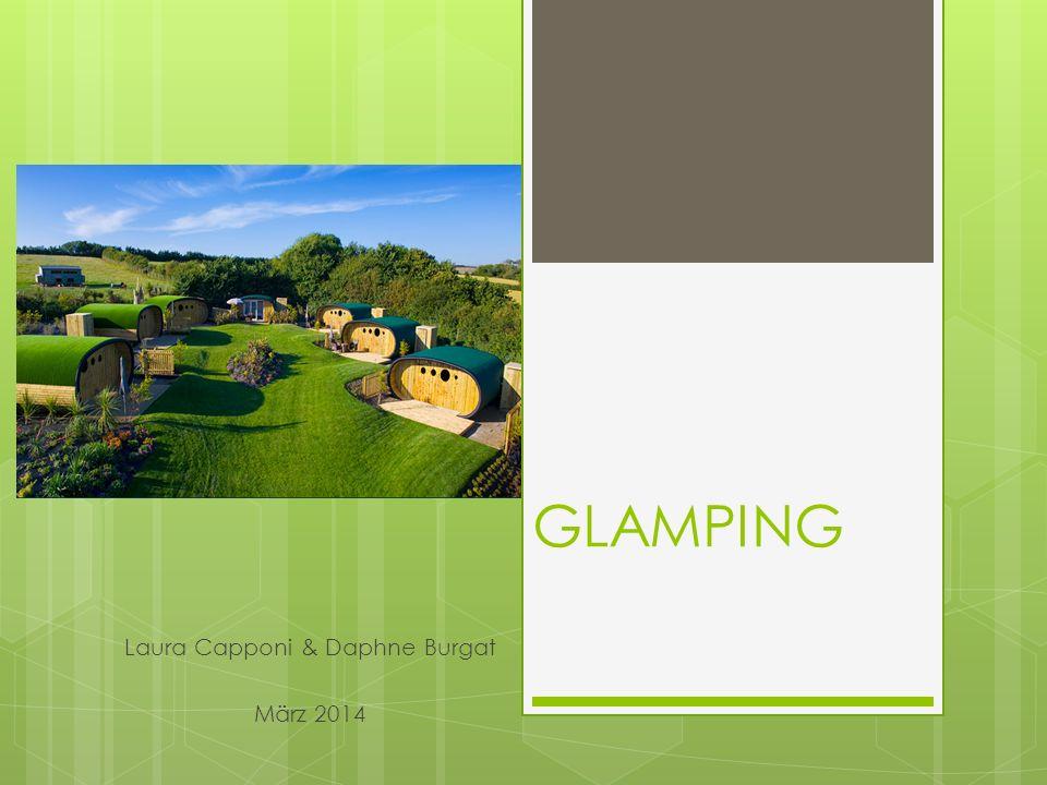 GLAMPING Laura Capponi & Daphne Burgat März 2014