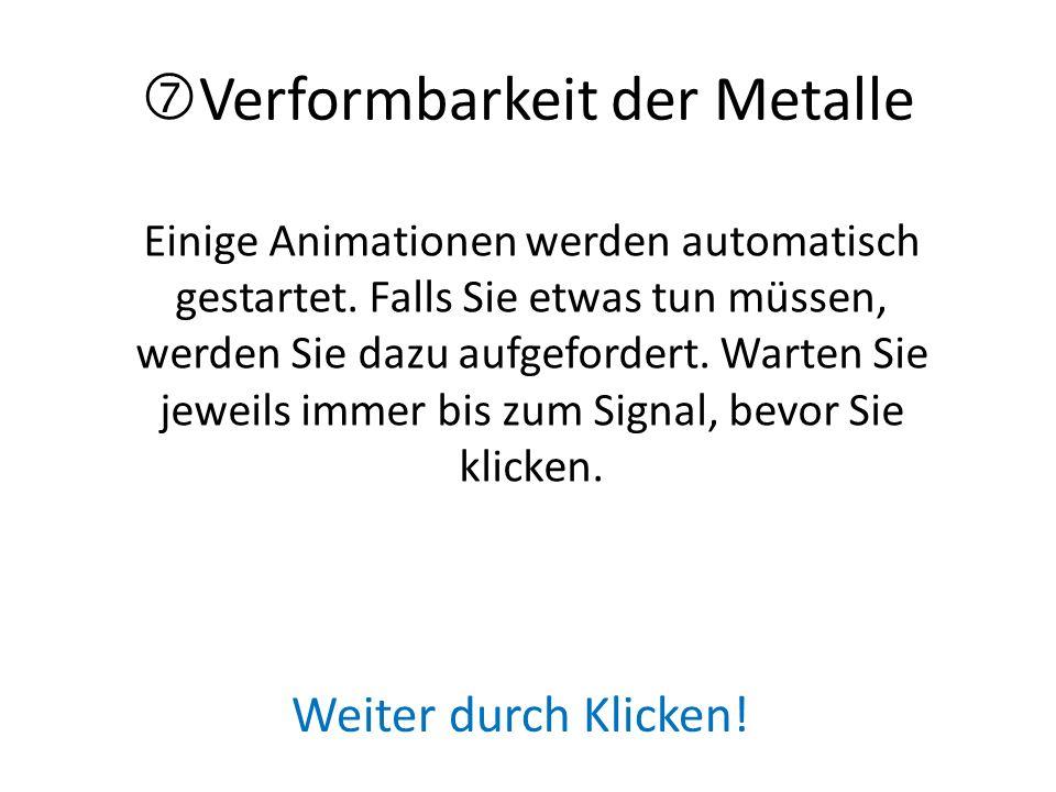 Verformbarkeit der Metalle Einige Animationen werden automatisch gestartet.