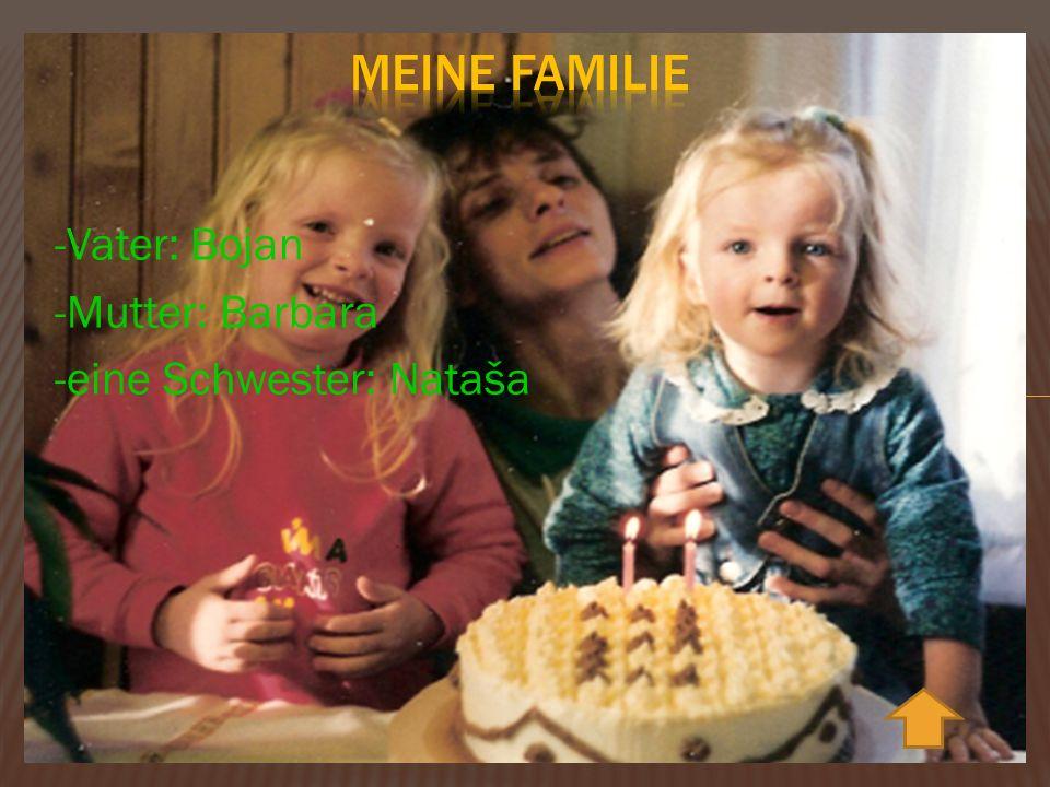 -Vater: Bojan -Mutter: Barbara -eine Schwester: Nataša