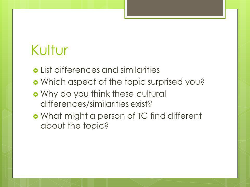 Kultur List differences and similarities Which aspect of the topic surprised you.