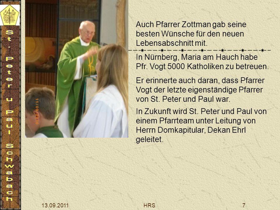 13.09.2011HRS7 Auch Pfarrer Zottman gab seine besten Wünsche für den neuen Lebensabschnitt mit. In Nürnberg, Maria am Hauch habe Pfr. Vogt 5000 Kathol