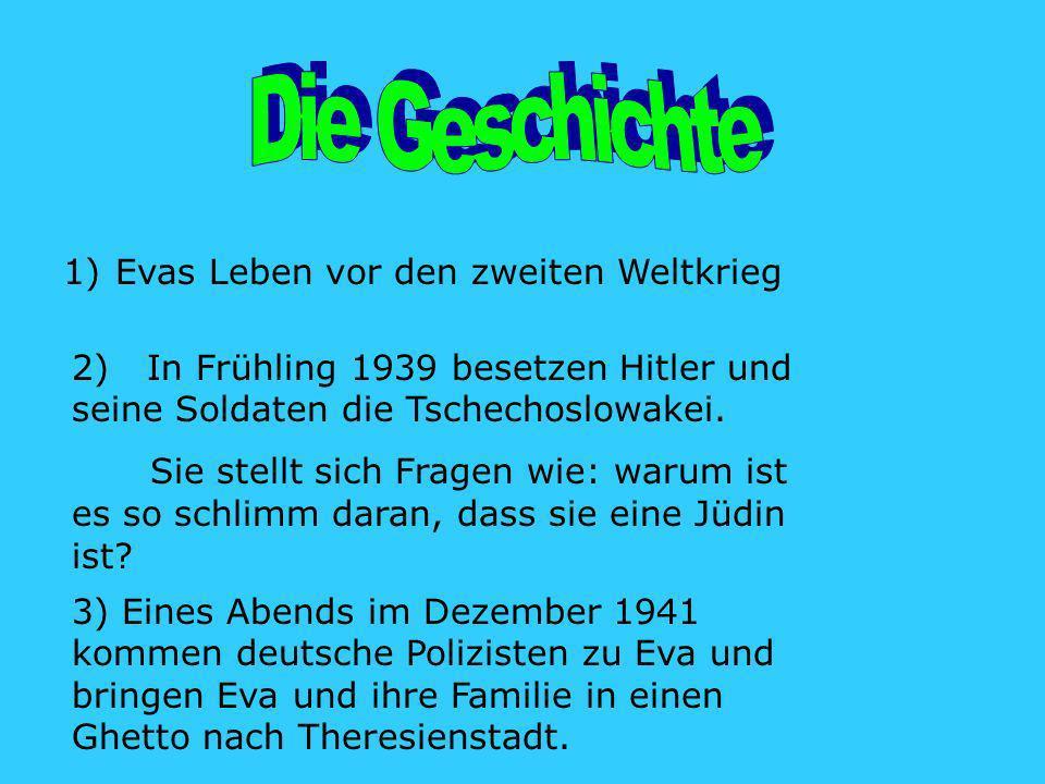 1)Evas Leben vor den zweiten Weltkrieg 2) In Frühling 1939 besetzen Hitler und seine Soldaten die Tschechoslowakei.