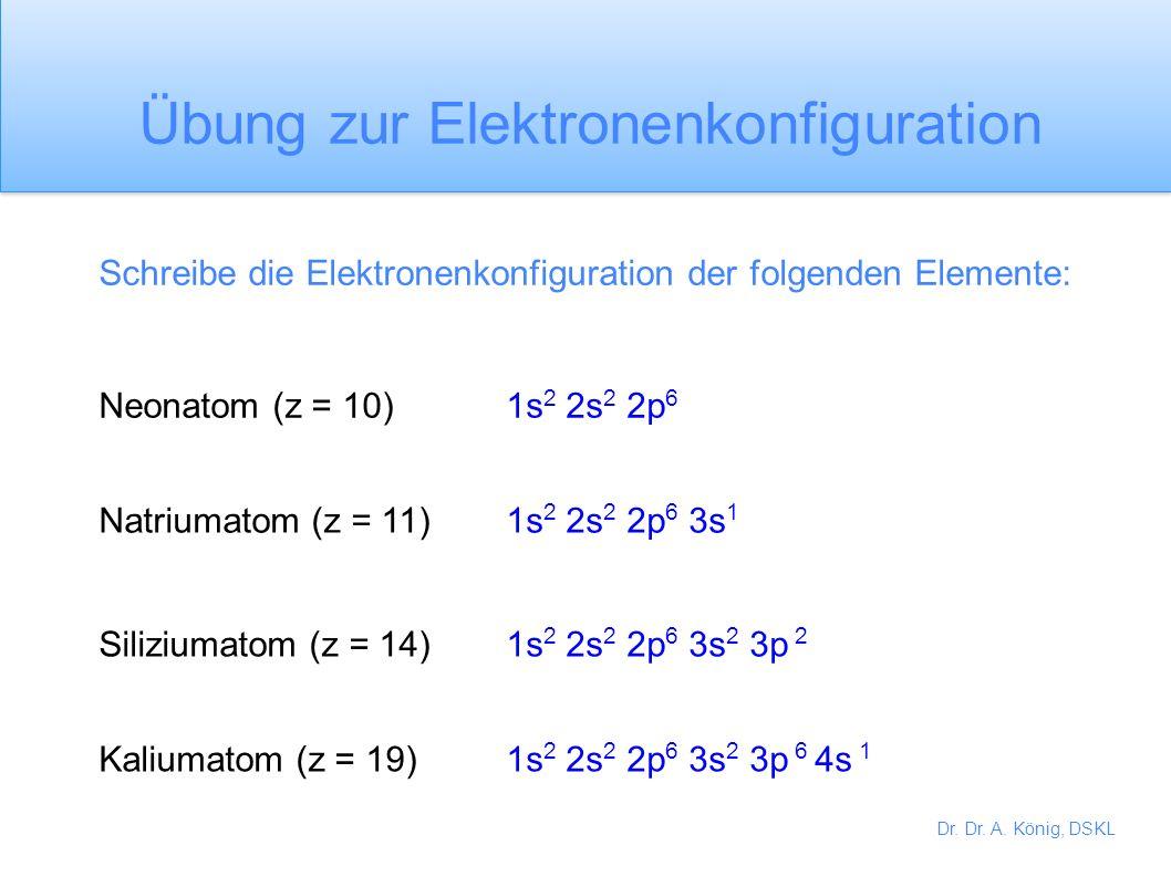 Dr. Dr. A. König, DSKL 1s 2 2s 2 2p 4 Sauerstoffatom