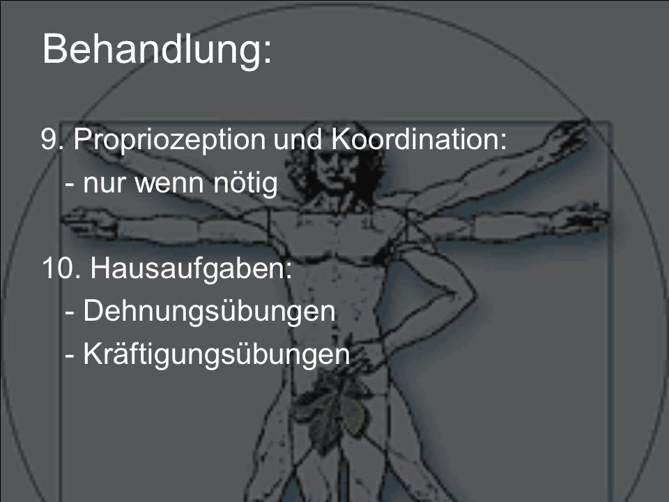 Behandlung: 9.Propriozeption und Koordination: - nur wenn nötig 10.
