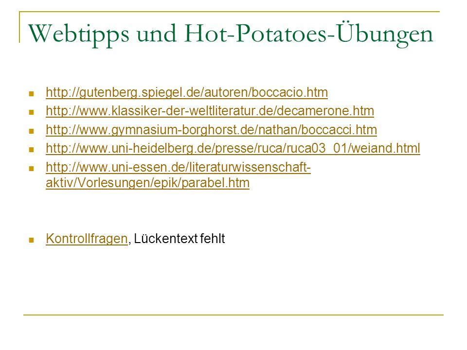 Webtipps und Hot-Potatoes-Übungen http://gutenberg.spiegel.de/autoren/boccacio.htm http://www.klassiker-der-weltliteratur.de/decamerone.htm http://www