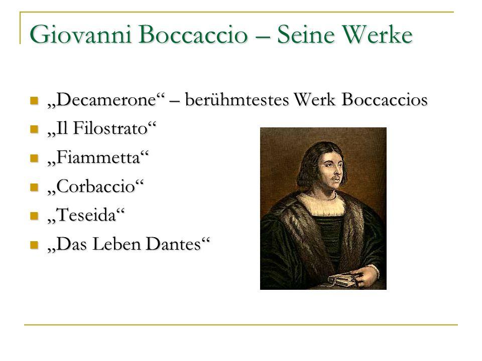 Giovanni Boccaccio – Seine Bedeutung schon zu Lebzeiten weltberühmt schon zu Lebzeiten weltberühmt Decamerone Urvater der Novelle Decamerone Urvater der Novelle zählte gemeinsam mit Dante und Petrarca zum dichterischen Dreigestirn Italiens zählte gemeinsam mit Dante und Petrarca zum dichterischen Dreigestirn Italiens