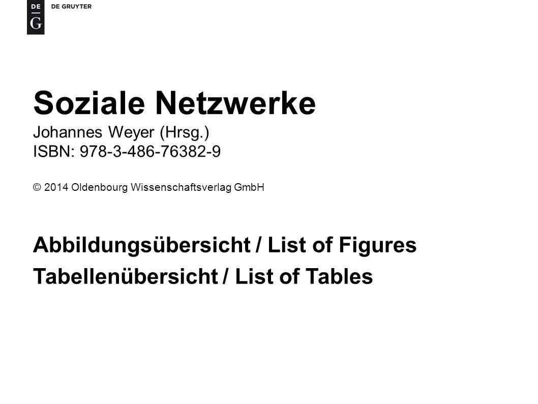 Soziale Netzwerke Johannes Weyer (Hrsg.) ISBN: 978-3-486-76382-9 © 2014 Oldenbourg Wissenschaftsverlag GmbH Abbildungsübersicht / List of Figures Tabe
