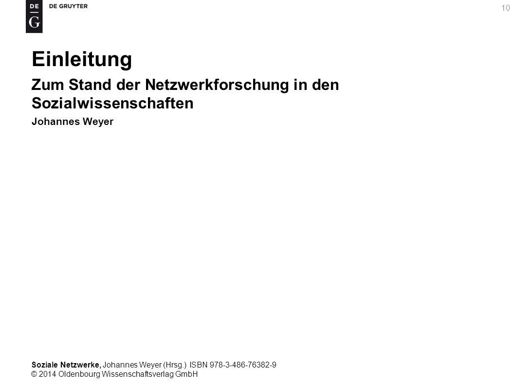 Soziale Netzwerke, Johannes Weyer (Hrsg.) ISBN 978-3-486-76382-9 © 2014 Oldenbourg Wissenschaftsverlag GmbH 10 Einleitung Zum Stand der Netzwerkforsch