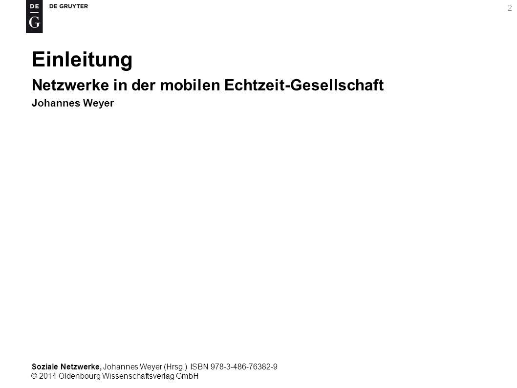 Soziale Netzwerke, Johannes Weyer (Hrsg.) ISBN 978-3-486-76382-9 © 2014 Oldenbourg Wissenschaftsverlag GmbH 2 Einleitung Netzwerke in der mobilen Echt