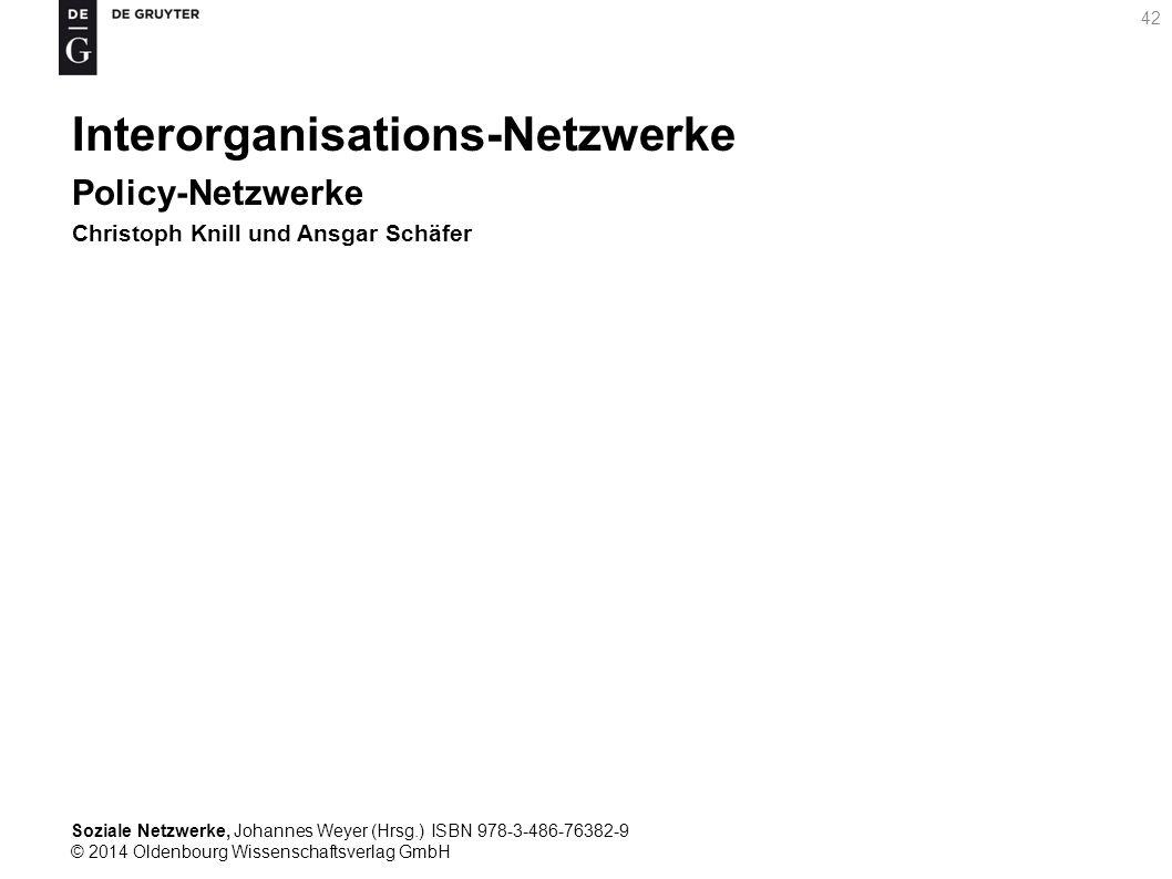 Soziale Netzwerke, Johannes Weyer (Hrsg.) ISBN 978-3-486-76382-9 © 2014 Oldenbourg Wissenschaftsverlag GmbH 42 Interorganisations-Netzwerke Policy-Net