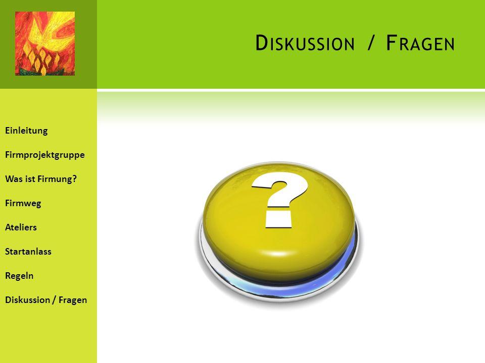 Einleitung Firmprojektgruppe Was ist Firmung? Firmweg Ateliers Startanlass Regeln Diskussion / Fragen D ISKUSSION / F RAGEN