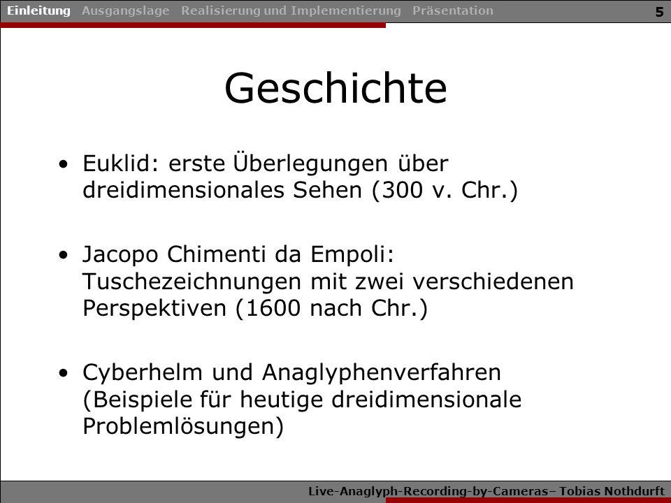 Live-Anaglyph-Recording-by-Cameras– Tobias Nothdurft 5 Geschichte Euklid: erste Überlegungen über dreidimensionales Sehen (300 v. Chr.) Jacopo Chiment