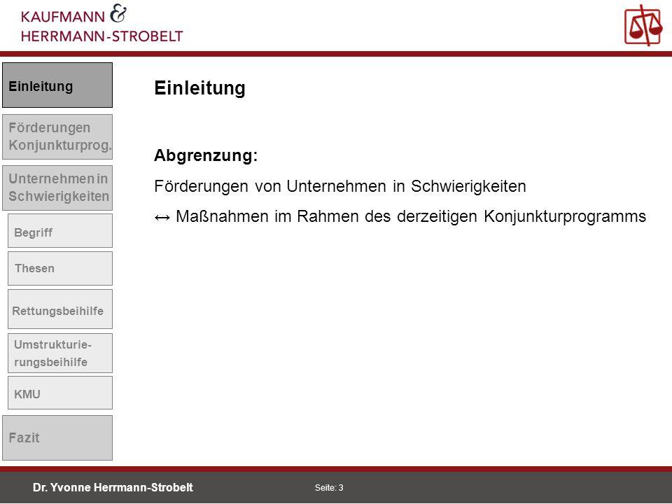 Dr. Yvonne Herrmann-Strobelt SS08 Seite: 3 Einleitung Förderungen Konjunkturprog. Unternehmen in Schwierigkeiten Begriff Thesen Rettungsbeihilfe Umstr