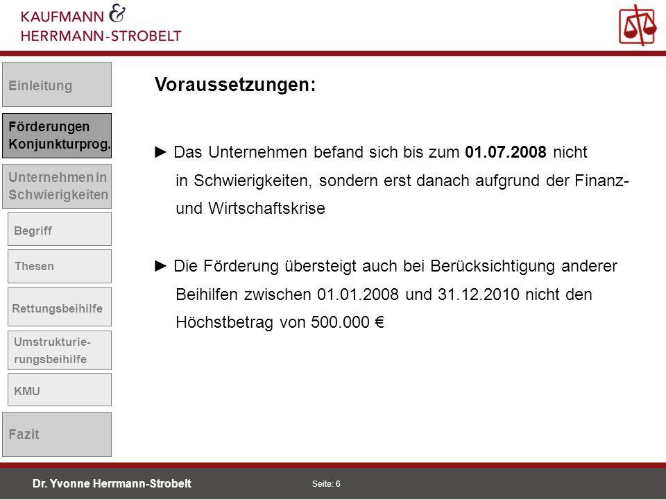 Dr. Yvonne Herrmann-Strobelt SS08 Seite: 6 Einleitung Förderungen Konjunkturprog. Unternehmen in Schwierigkeiten Begriff Thesen Rettungsbeihilfe Umstr
