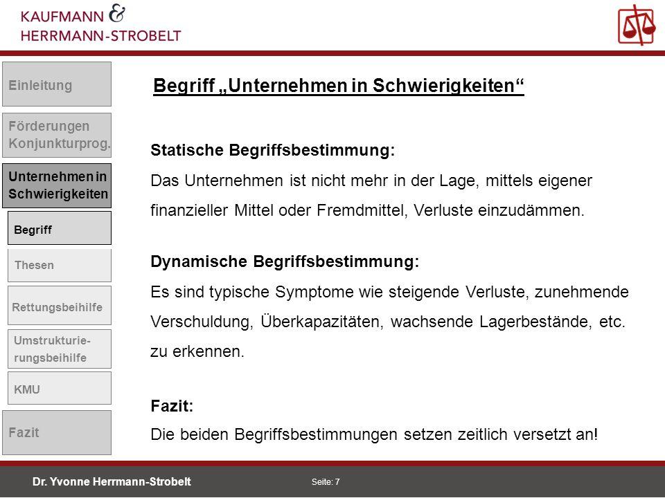 Dr. Yvonne Herrmann-Strobelt SS08 Seite: 7 Einleitung Förderungen Konjunkturprog. Unternehmen in Schwierigkeiten Begriff Thesen Rettungsbeihilfe Umstr