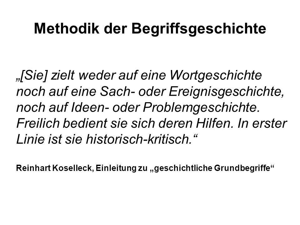 Methodik der Begriffsgeschichte [Sie] zielt weder auf eine Wortgeschichte noch auf eine Sach- oder Ereignisgeschichte, noch auf Ideen- oder Problemgeschichte.