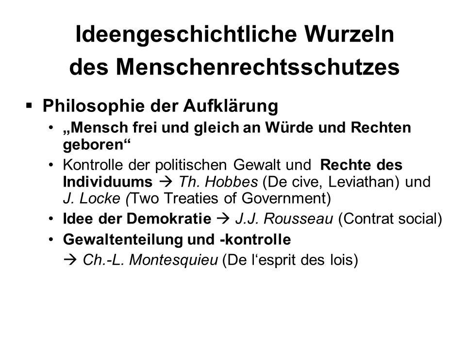 Ideengeschichtliche Wurzeln des Menschenrechtsschutzes Philosophie der Aufklärung Mensch frei und gleich an Würde und Rechten geboren Kontrolle der po