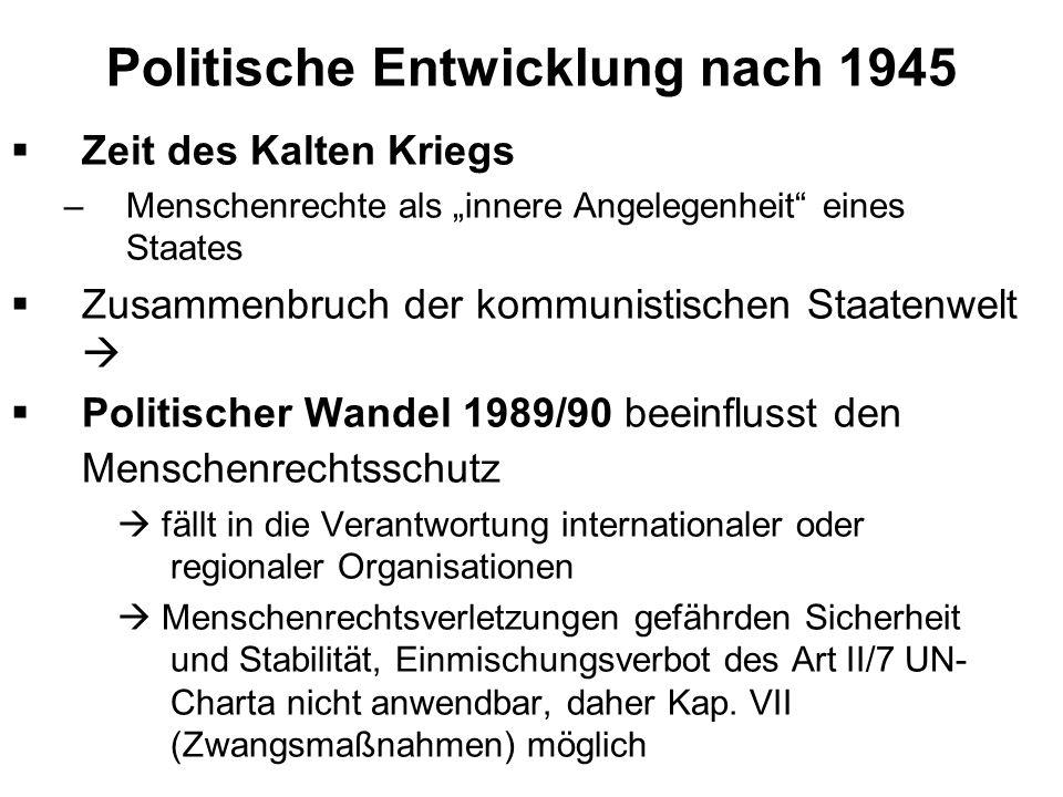 Der politische Wandel 1989/1990 – ein Paradigmenwechsel Durchbrechung staatlicher Souveränität durch die Menschenrechte Internationale, völkerrechtlich verpflichtende Standards Weltweiter menschenrechtlicher Diskurs (IOs & NGOs, Medien) über Implementierung Supranationale Durchsetzbarkeit auf europäischer Ebene (EMRK & EGMR, EuGH) Sukzessive menschenrechtliche Durchdringung und Ausrichtung des EU-Rechts (zB Art.