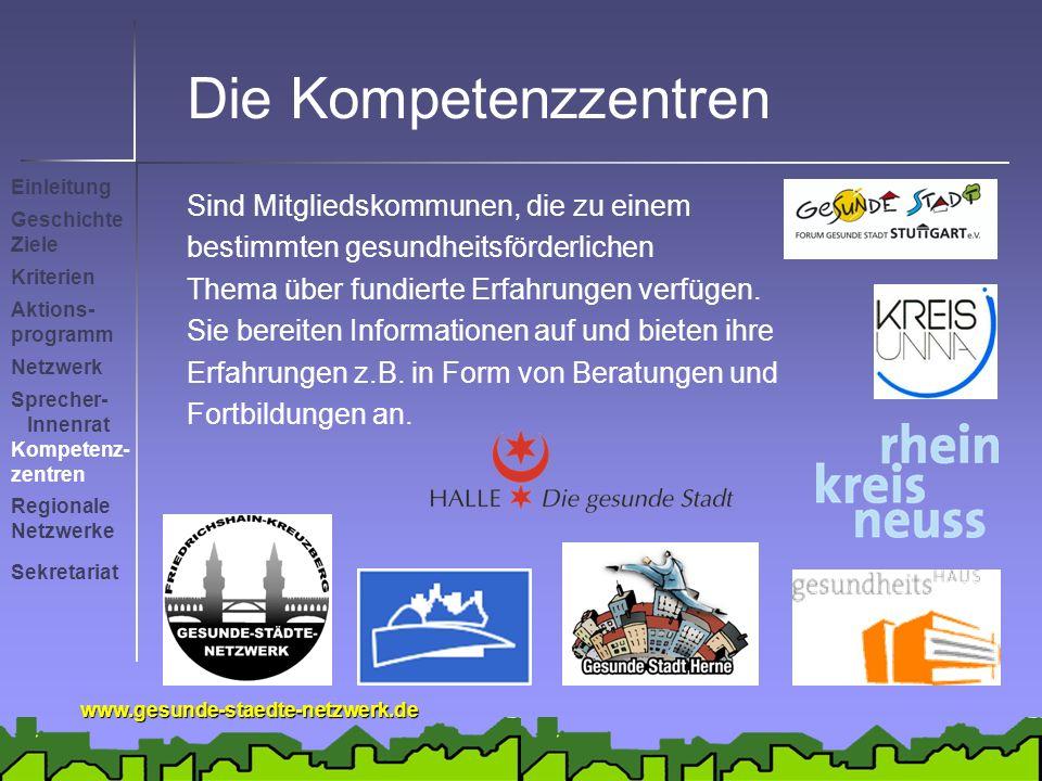 www.gesunde-staedte-netzwerk.de Die Kompetenzzentren Sind Mitgliedskommunen, die zu einem bestimmten gesundheitsförderlichen Thema über fundierte Erfahrungen verfügen.