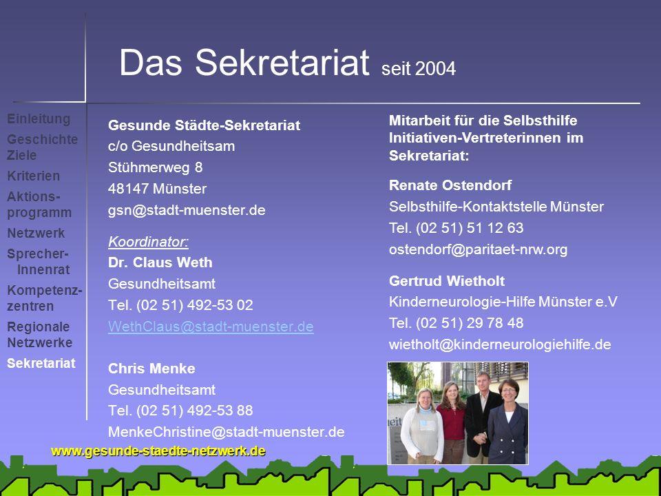 www.gesunde-staedte-netzwerk.de Das Sekretariat seit 2004 Gesunde Städte-Sekretariat c/o Gesundheitsam Stühmerweg 8 48147 Münster gsn@stadt-muenster.de Koordinator: Dr.