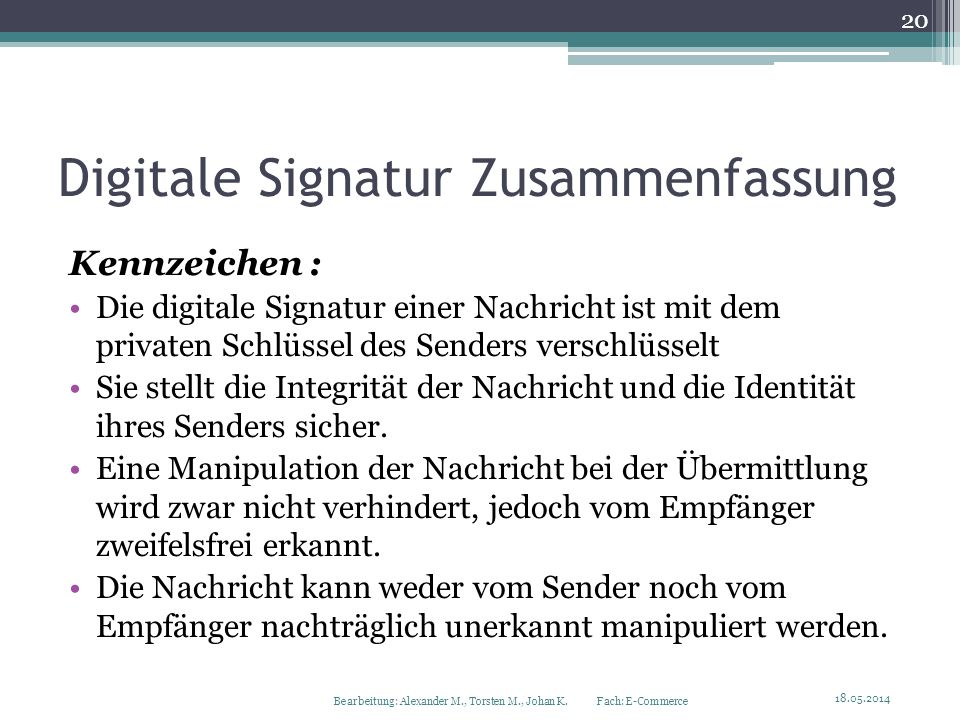 Digitale Signatur Zusammenfassung Kennzeichen : Die digitale Signatur einer Nachricht ist mit dem privaten Schlüssel des Senders verschlüsselt Sie ste