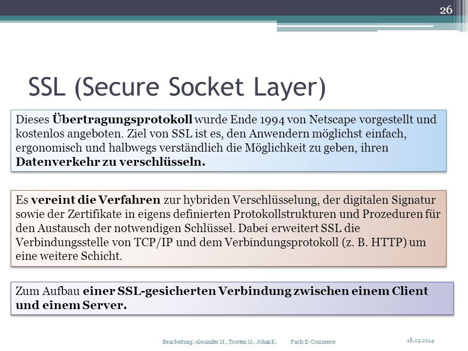 SSL (Secure Socket Layer) Dieses Übertragungsprotokoll wurde Ende 1994 von Netscape vorgestellt und kostenlos angeboten. Ziel von SSL ist es, den Anwe