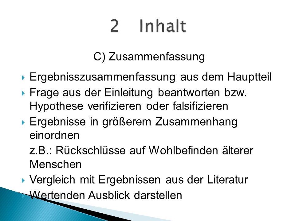 C) Zusammenfassung Ergebnisszusammenfassung aus dem Hauptteil Frage aus der Einleitung beantworten bzw.